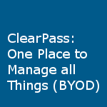 ClearPass - One place to manage all things BYOD