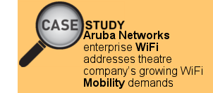 Aruba Networks Enterprise WiFi addresses Theatre Company's Growing WiFi Mobility Demands