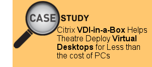 Citrix VDI-in-a-Box Helps Theatre Deploy Virtual Desktops for Less than the cost of PCs
