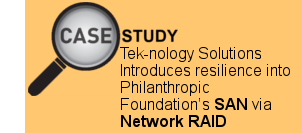Tek-nology Solutions Introduces Resilience into Philanthropic Foundation's SAN via Network RAID